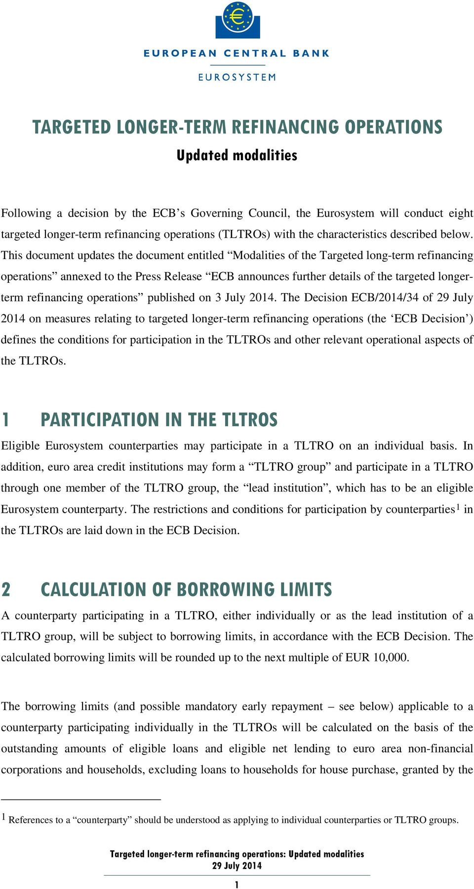This document updates the document entitled Modalities of the Targeted long-term refinancing operations annexed to the Press Release ECB announces further details of the targeted longerterm