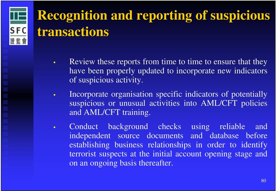 Incorporate organisation specific indicators of potentially suspicious or unusual activities into AML/CFT policies and AML/CFT training.
