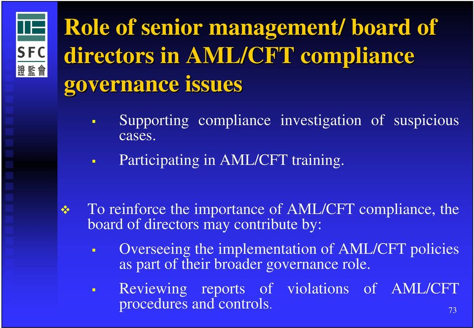 To reinforce the importance of AML/CFT compliance, the board of directors may contribute by: Overseeing the
