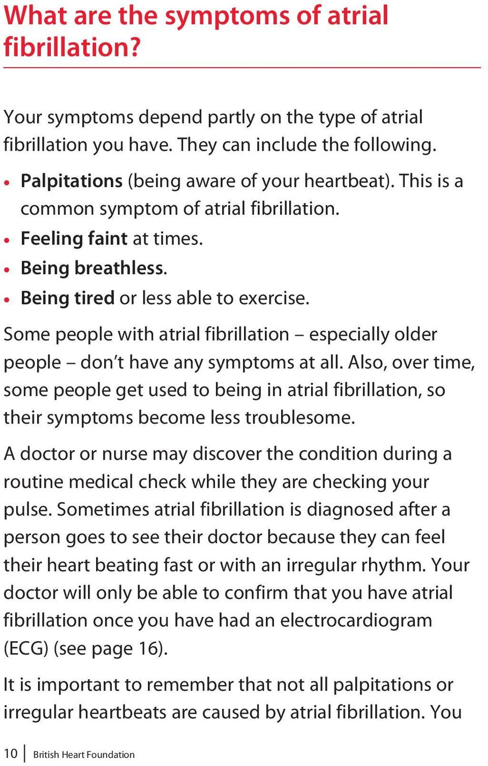 Some people with atrial fibrillation especially older people don t have any symptoms at all.