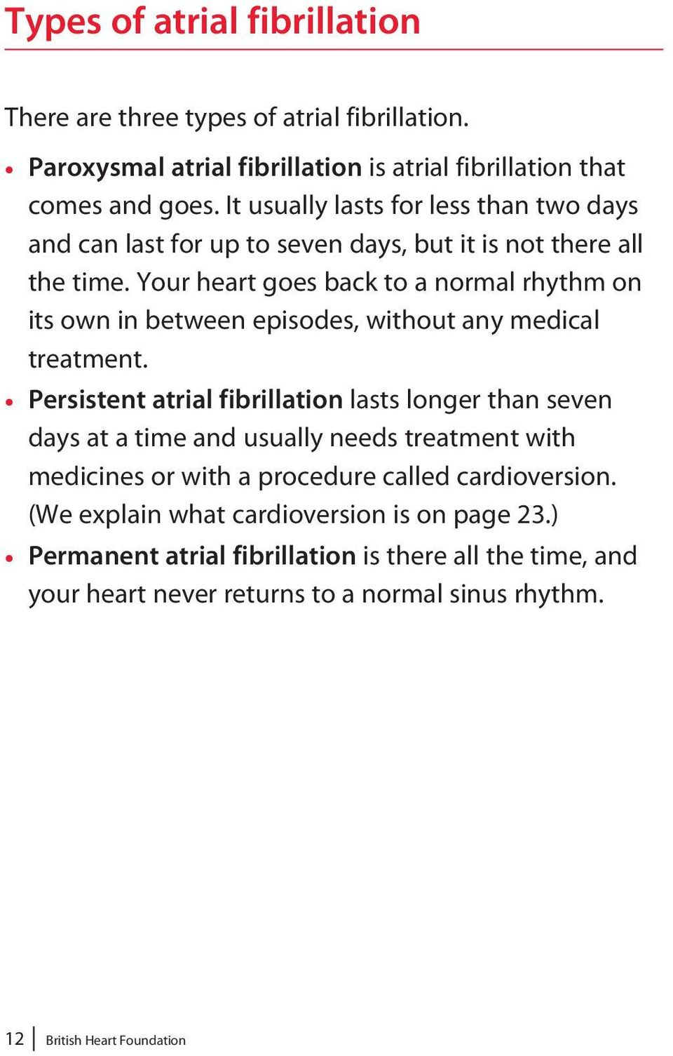 Your heart goes back to a normal rhythm on its own in between episodes, without any medical treatment.