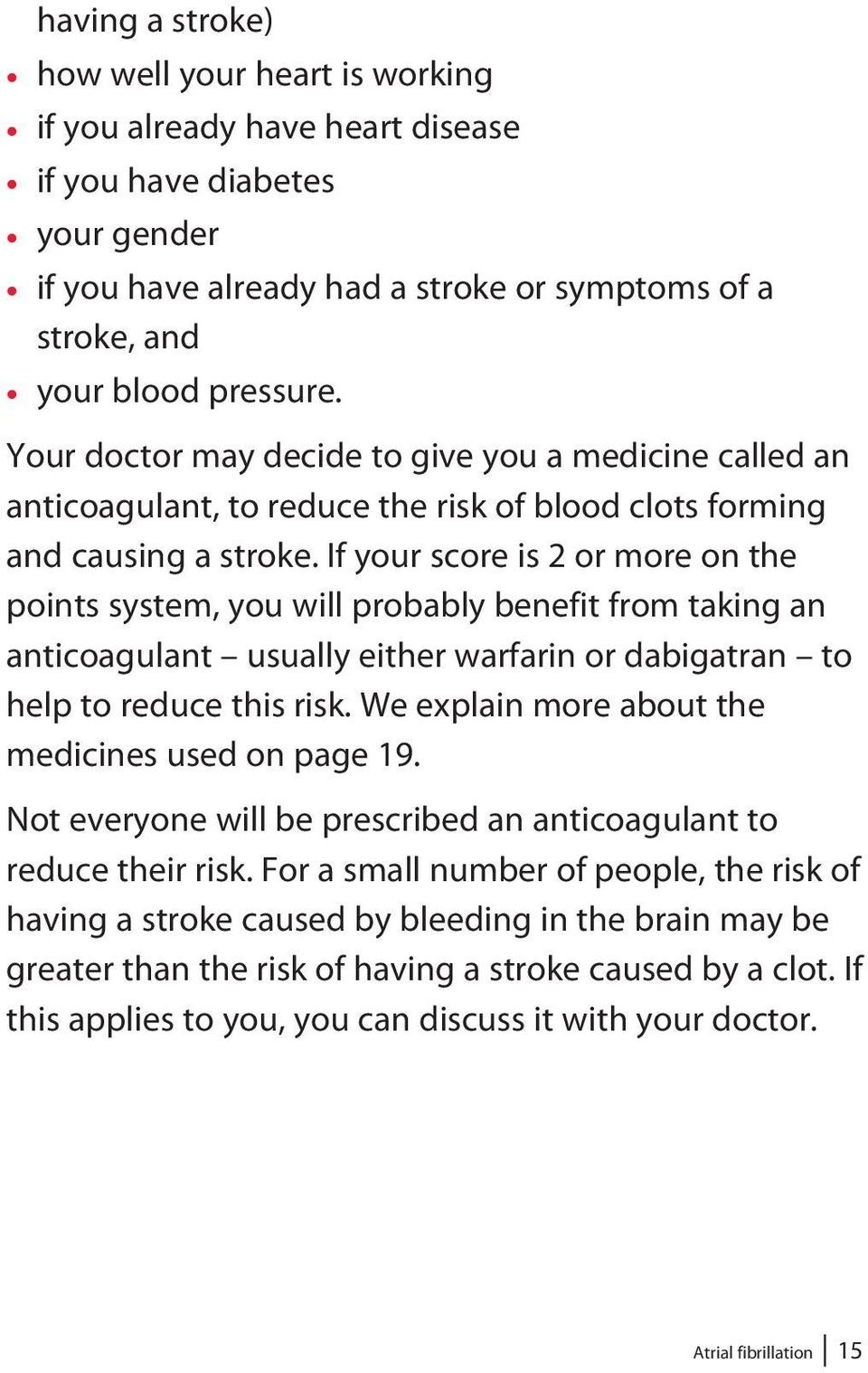 If your score is 2 or more on the points system, you will probably benefit from taking an anticoagulant usually either warfarin or dabigatran to help to reduce this risk.