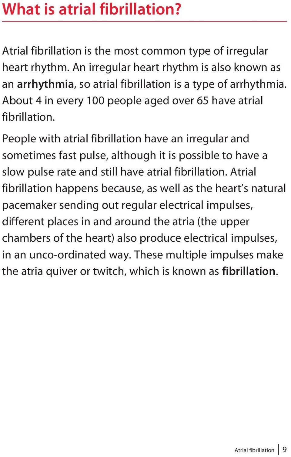 People with atrial fibrillation have an irregular and sometimes fast pulse, although it is possible to have a slow pulse rate and still have atrial fibrillation.