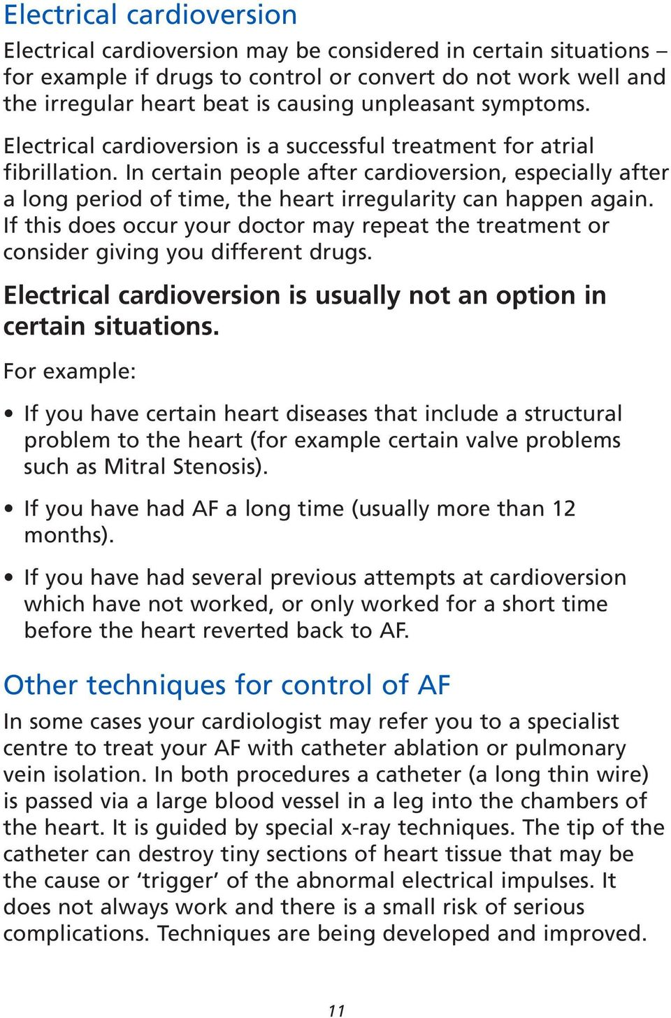 In certain people after cardioversion, especially after a long period of time, the heart irregularity can happen again.