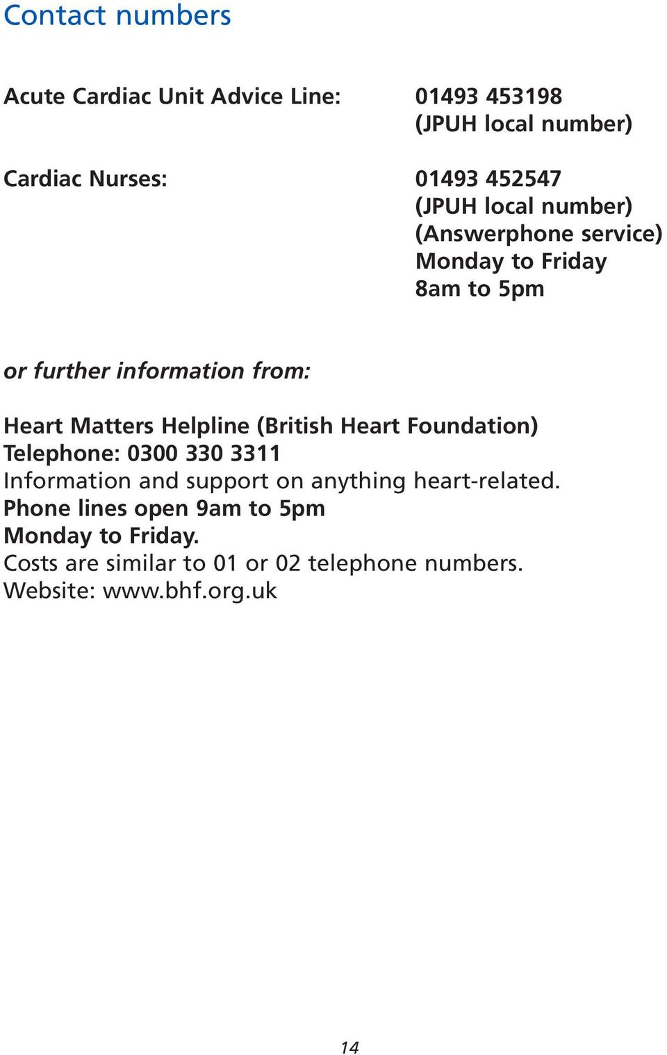Helpline (British Heart Foundation) Telephone: 0300 330 3311 Information and support on anything heart-related.