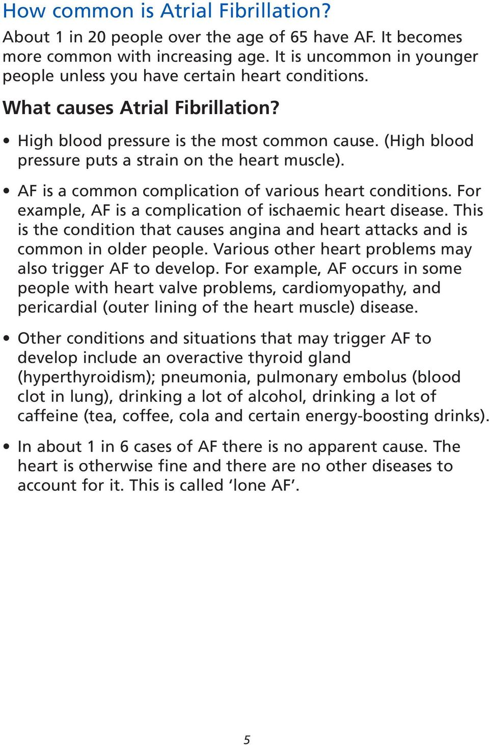 (High blood pressure puts a strain on the heart muscle). AF is a common complication of various heart conditions. For example, AF is a complication of ischaemic heart disease.