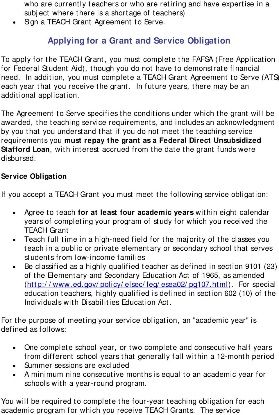 In addition, you must complete a TEACH Grant Agreement to Serve (ATS) each year that you receive the grant. In future years, there may be an additional application.