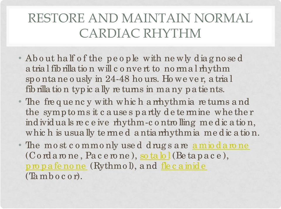 The frequency with which arrhythmia returns and the symptoms it causes partly determine whether individuals receive rhythm-controlling