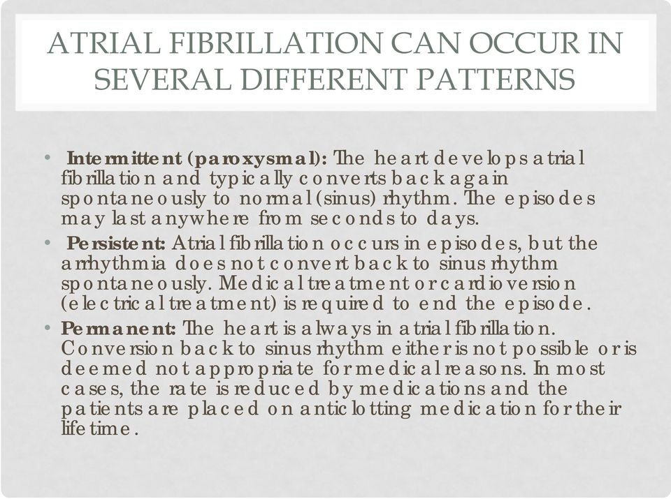Persistent: Atrial fibrillation occurs in episodes, but the arrhythmia does not convert back to sinus rhythm spontaneously.