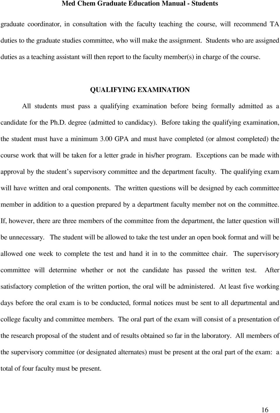 QUALIFYING EXAMINATION All students must pass a qualifying examination before being formally admitted as a candidate for the Ph.D. degree (admitted to candidacy).