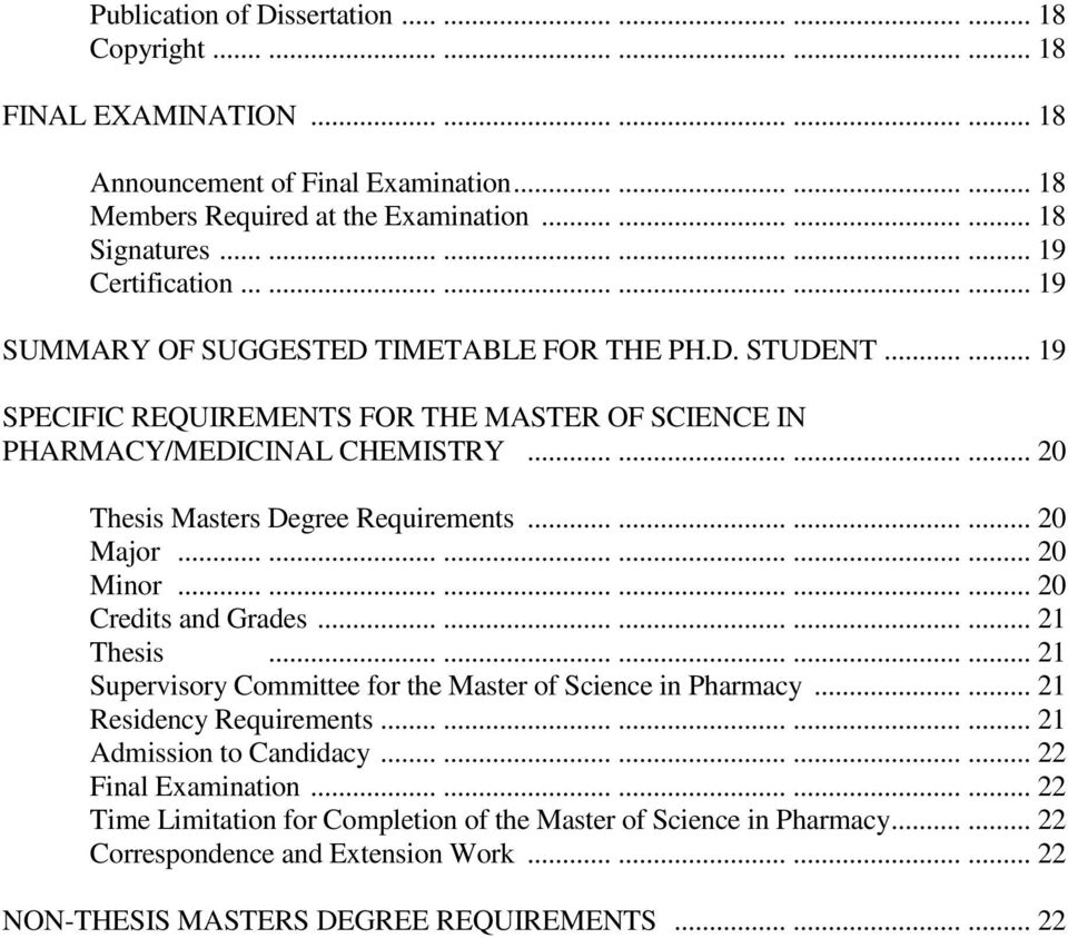 ..... 19 SPECIFIC REQUIREMENTS FOR THE MASTER OF SCIENCE IN PHARMACY/MEDICINAL CHEMISTRY............ 20 Thesis Masters Degree Requirements............ 20 Major.................. 20 Minor.