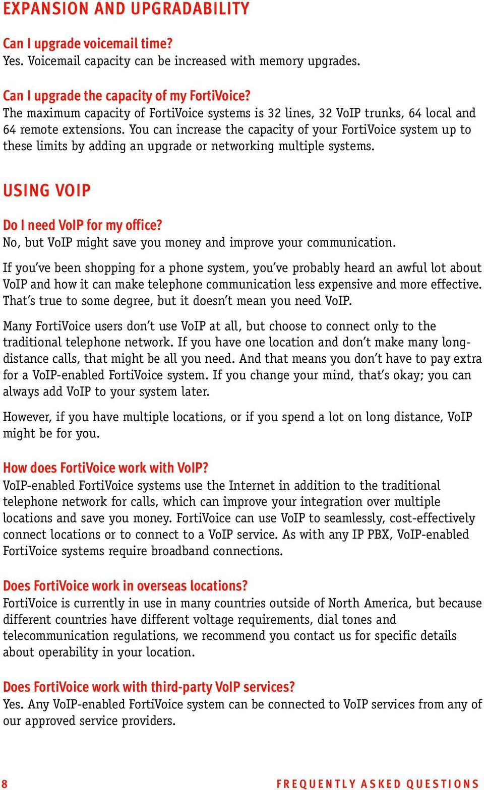 You can increase the capacity of your FortiVoice system up to these limits by adding an upgrade or networking multiple systems. USING VOIP Do I need VoIP for my office?