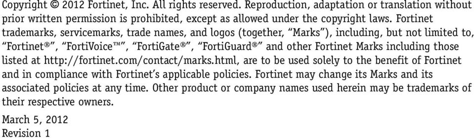 Fortinet trademarks, servicemarks, trade names, and logos (together, Marks ), including, but not limited to, Fortinet, FortiVoice, FortiGate, FortiGuard and other Fortinet Marks