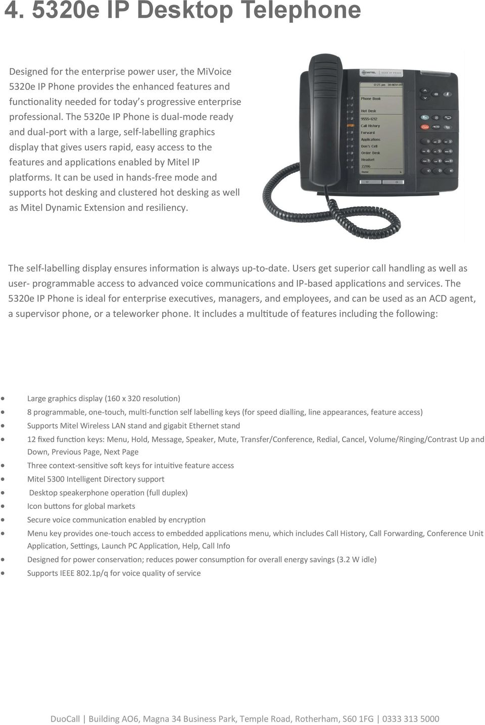 The 5320e IP Phone is dual-mode ready and dual-port with a large, self-labelling graphics display that gives users rapid, easy access to the features and applications enabled by Mitel IP platforms.