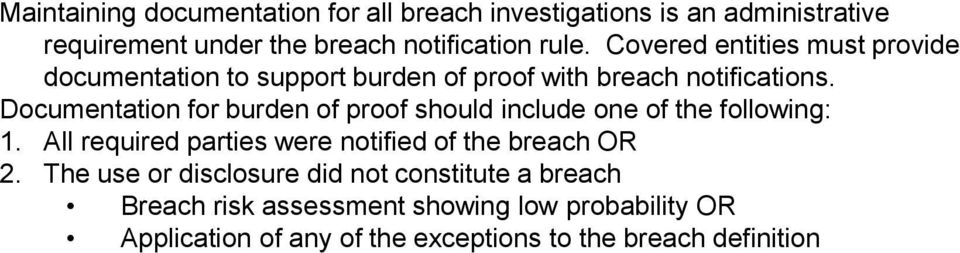 Documentation for burden of proof should include one of the following: 1. All required parties were notified of the breach OR 2.