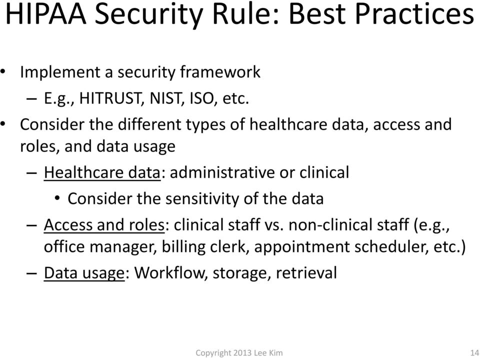 administrative or clinical Consider the sensitivity of the data Access and roles: clinical staff vs.