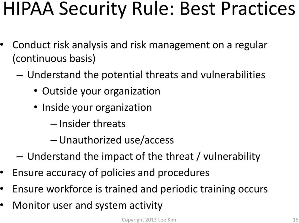 threats Unauthorized use/access Understand the impact of the threat / vulnerability Ensure accuracy of policies and