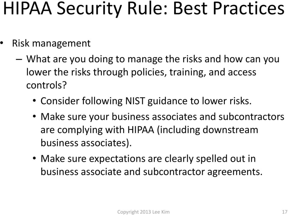 Make sure your business associates and subcontractors are complying with HIPAA (including downstream business