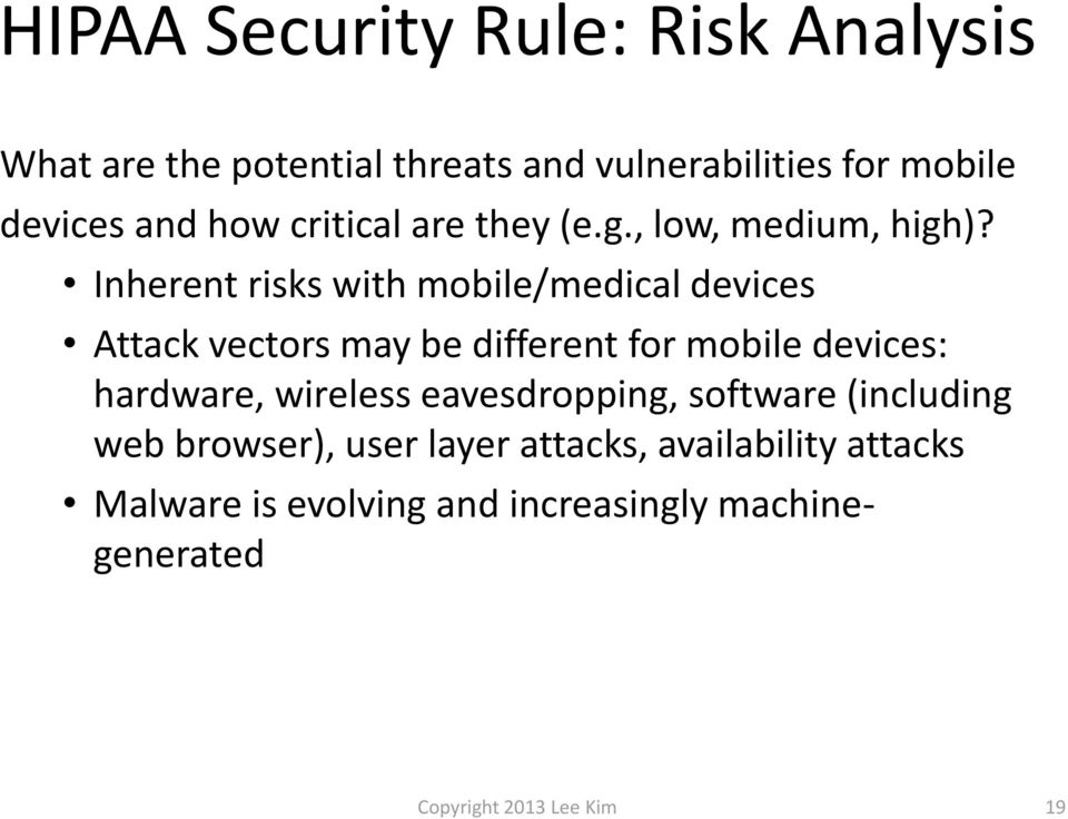 Inherent risks with mobile/medical devices Attack vectors may be different for mobile devices: hardware,