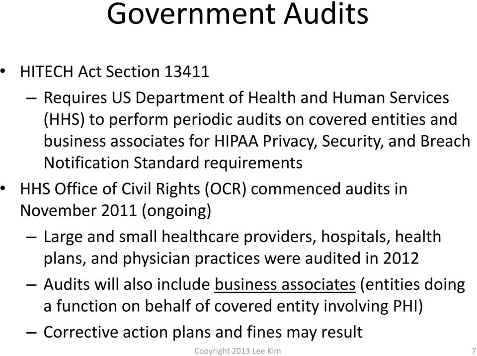 November 2011 (ongoing) Large and small healthcare providers, hospitals, health plans, and physician practices were audited in 2012 Audits will also
