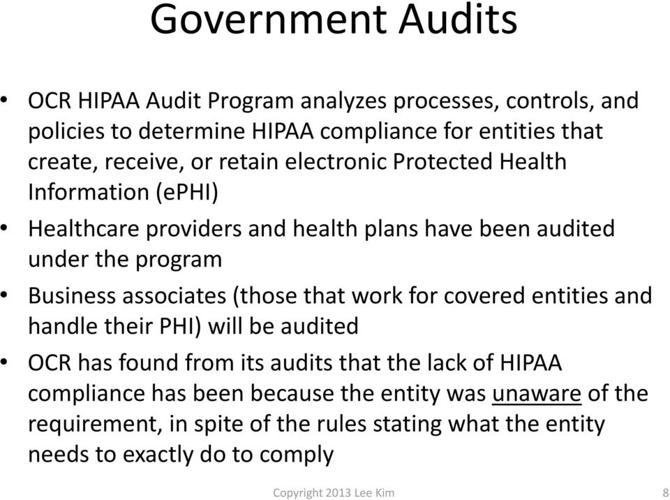(those that work for covered entities and handle their PHI) will be audited OCR has found from its audits that the lack of HIPAA compliance has been