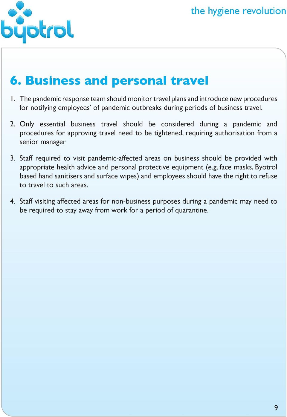 Only essential business travel should be considered during a pandemic and procedures for approving travel need to be tightened, requiring authorisation from a senior manager Staff required to visit