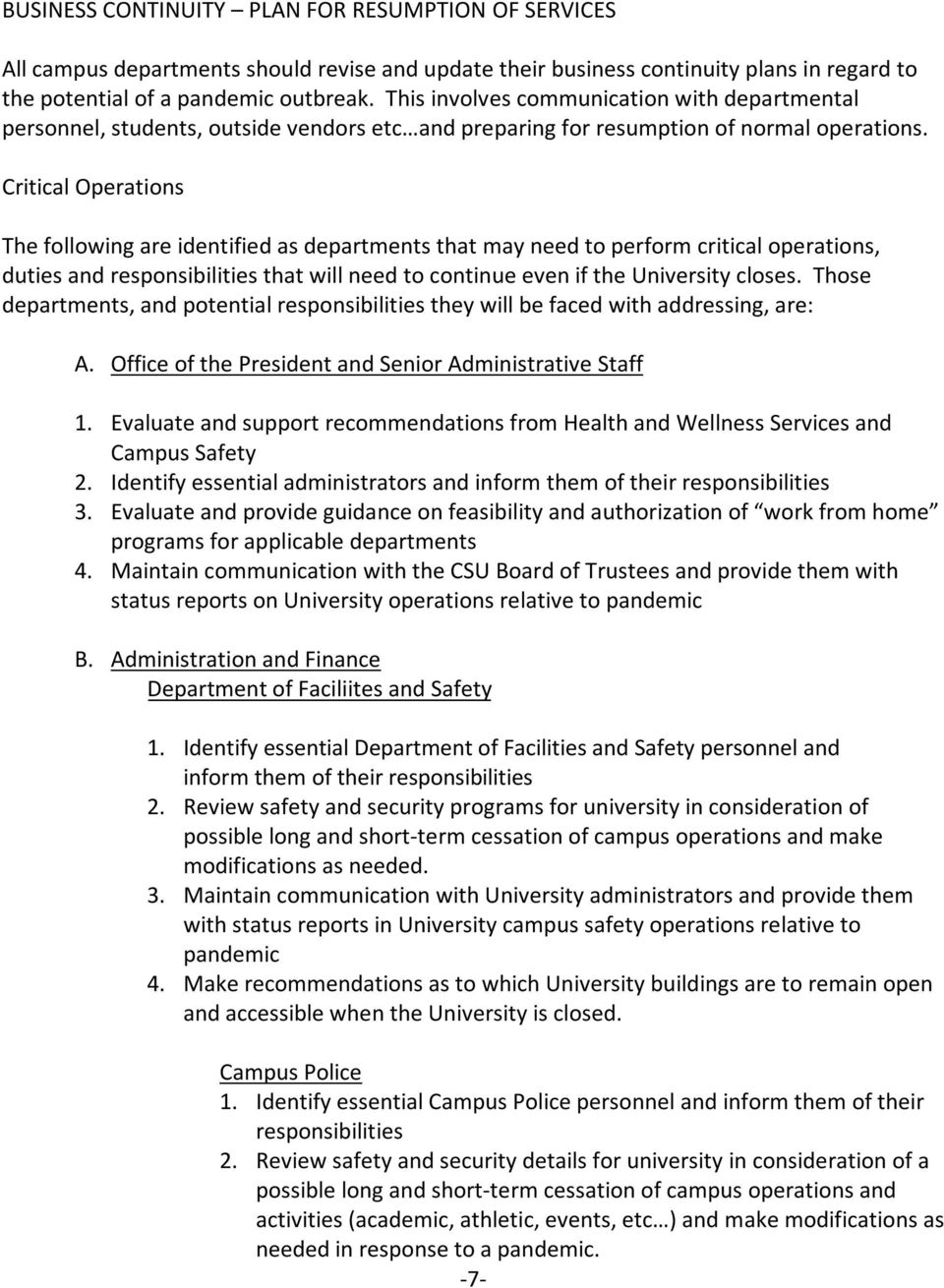 Critical Operations The following are identified as departments that may need to perform critical operations, duties and responsibilities that will need to continue even if the University closes.