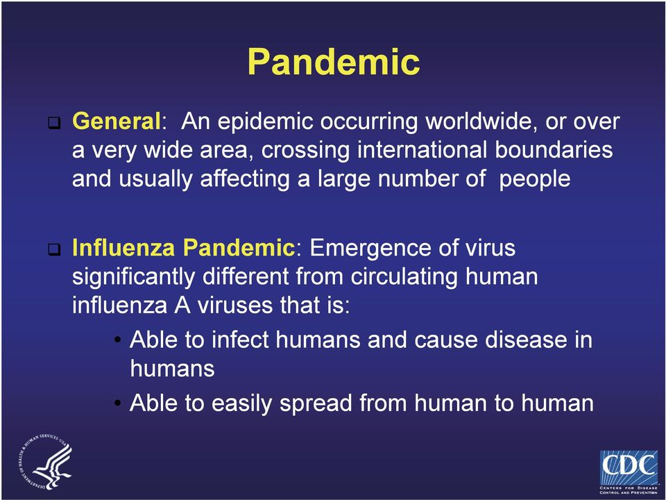 Pandemic: Emergence of virus significantly different from circulating human influenza A