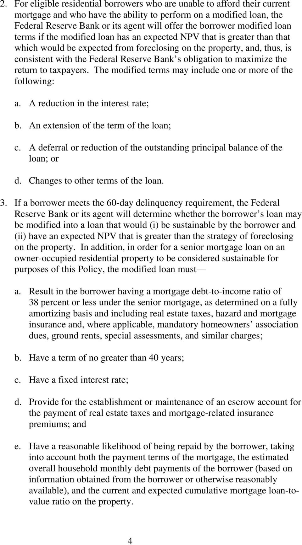 Reserve Bank s obligation to maximize the return to taxpayers. The modified terms may include one or more of the following: a. A reduction in the interest rate; b.