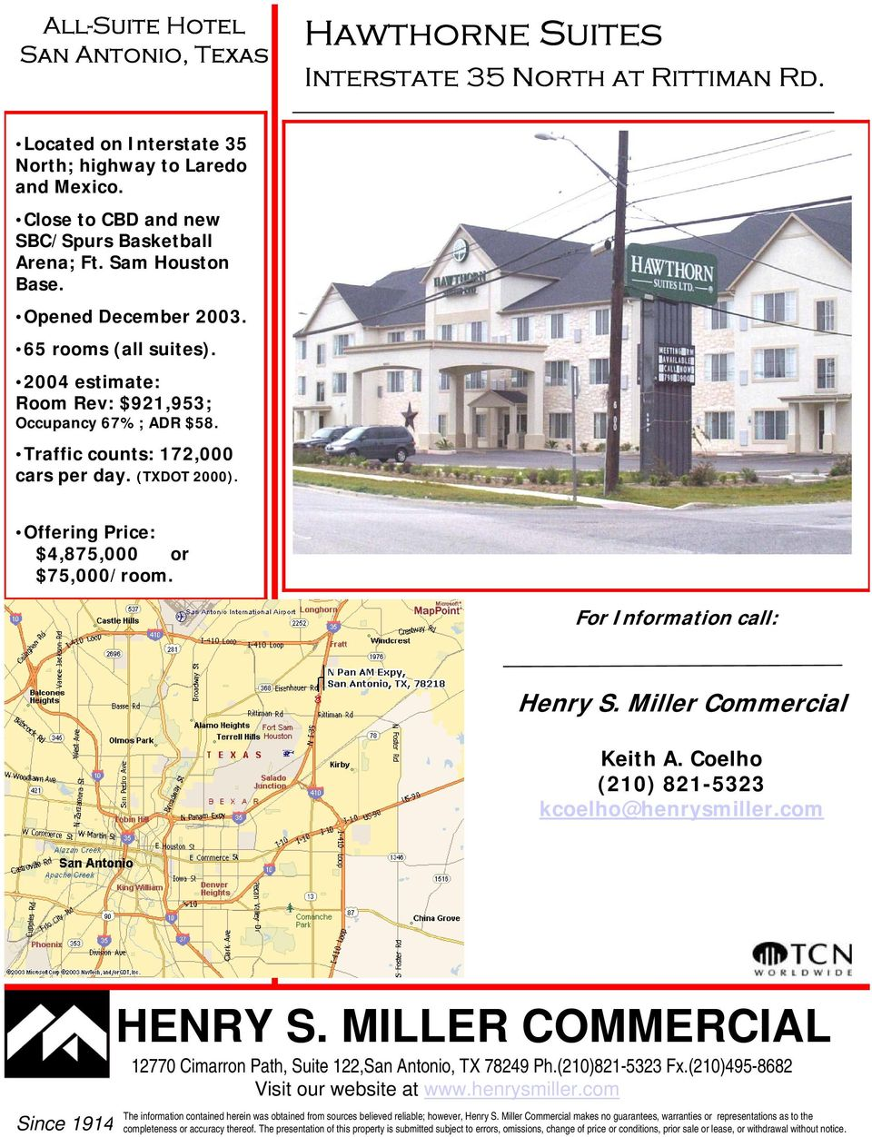 Traffic counts: 172,000 cars per day. (TXDOT 2000). Offering Price: $4,875,000 or $75,000/room. For Information call: Henry S. Miller Commercial Keith A. Coelho (210) 821-5323 kcoelho@henrysmiller.