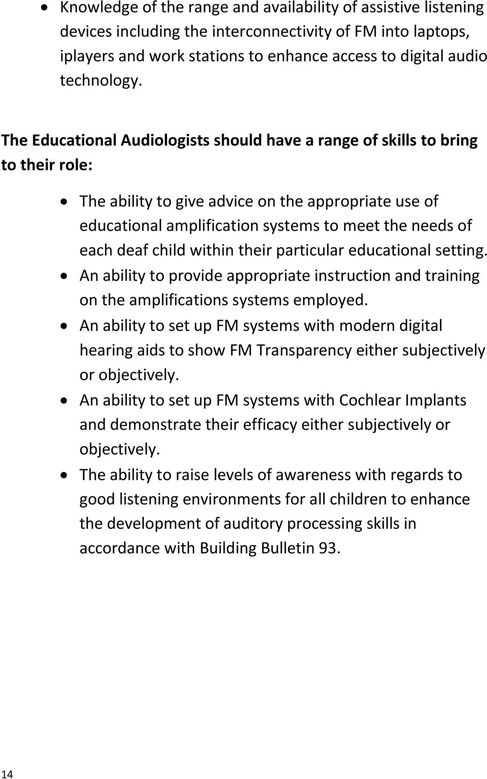 deaf child within their particular educational setting. An ability to provide appropriate instruction and training on the amplifications systems employed.