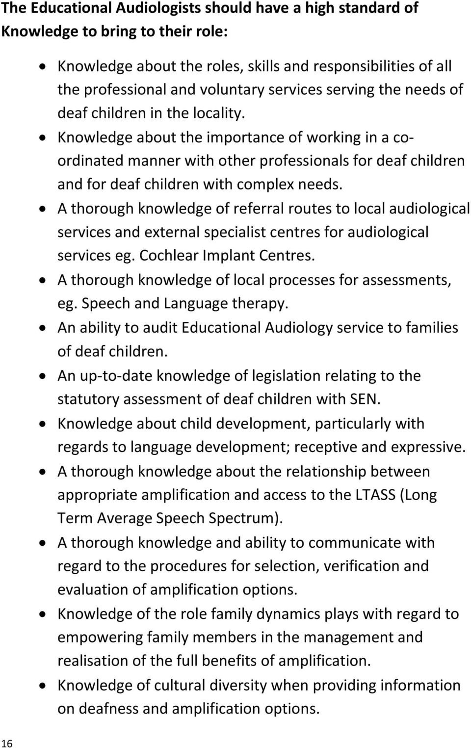 Knowledge about the importance of working in a coordinated manner with other professionals for deaf children and for deaf children with complex needs.