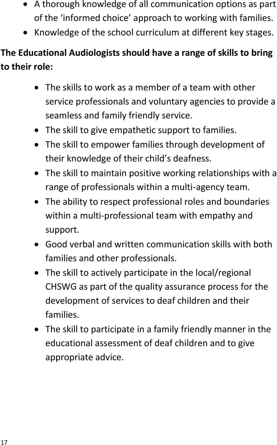 seamless and family friendly service. The skill to give empathetic support to families. The skill to empower families through development of their knowledge of their child s deafness.