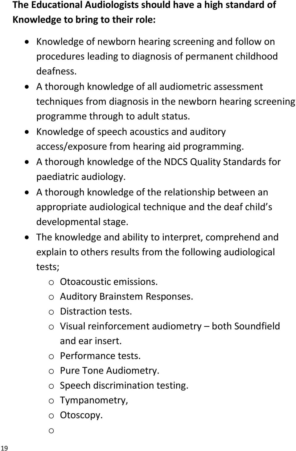 Knowledge of speech acoustics and auditory access/exposure from hearing aid programming. A thorough knowledge of the NDCS Quality Standards for paediatric audiology.