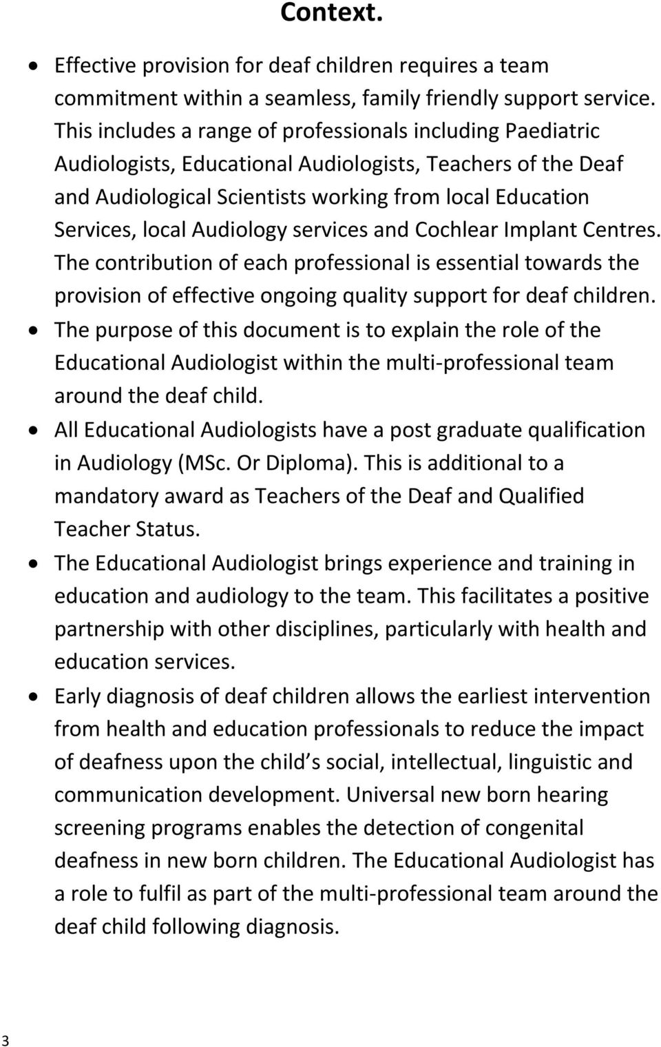 Audiology services and Cochlear Implant Centres. The contribution of each professional is essential towards the provision of effective ongoing quality support for deaf children.
