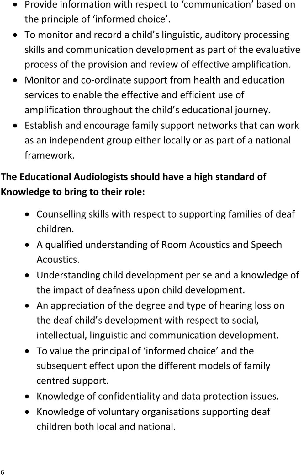 Monitor and co-ordinate support from health and education services to enable the effective and efficient use of amplification throughout the child s educational journey.