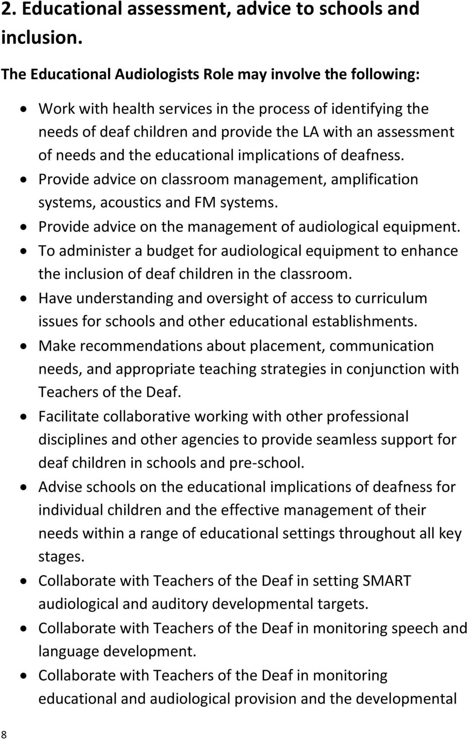 educational implications of deafness. Provide advice on classroom management, amplification systems, acoustics and FM systems. Provide advice on the management of audiological equipment.