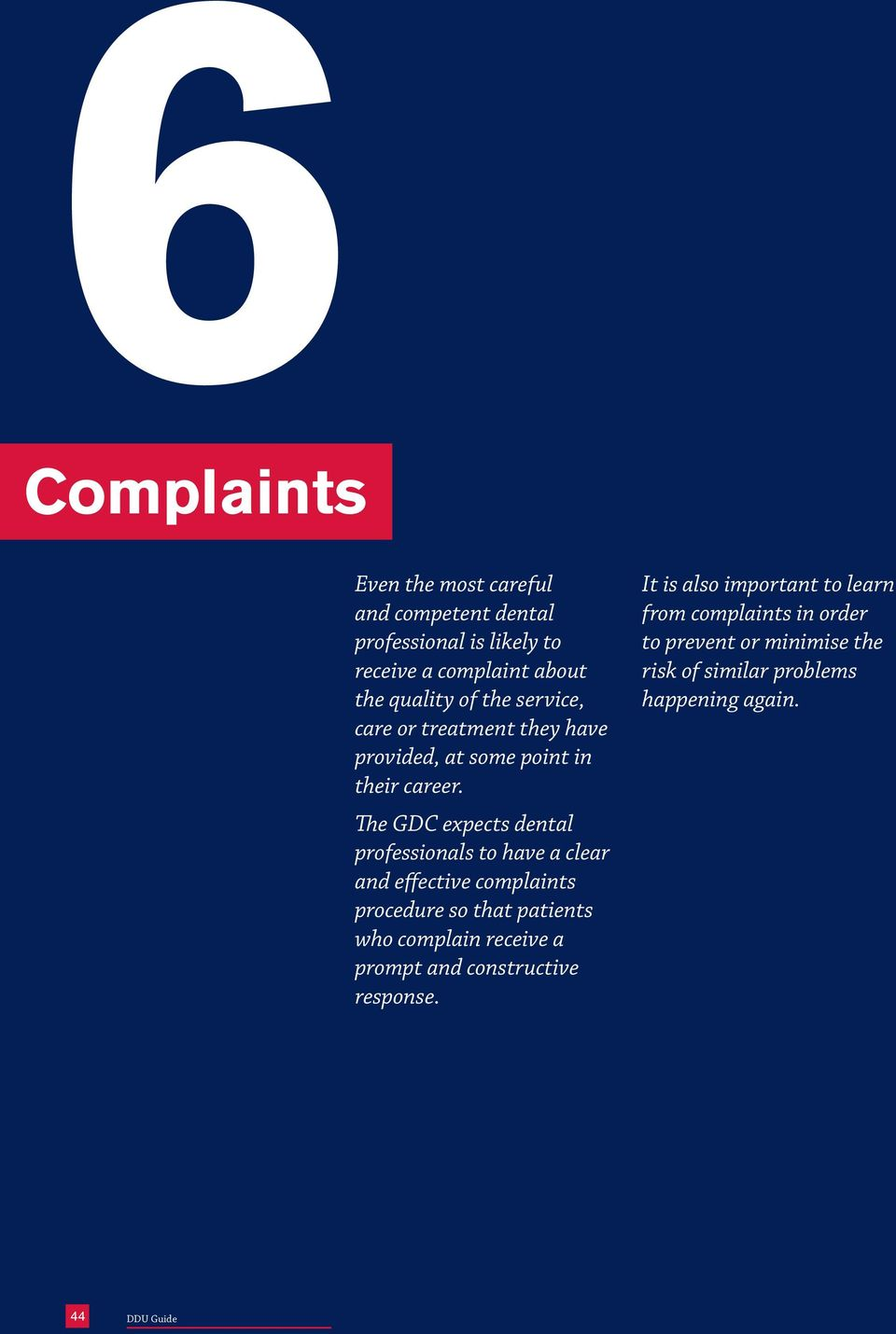 The GDC expects dental professionals to have a clear and effective complaints procedure so that patients who complain receive