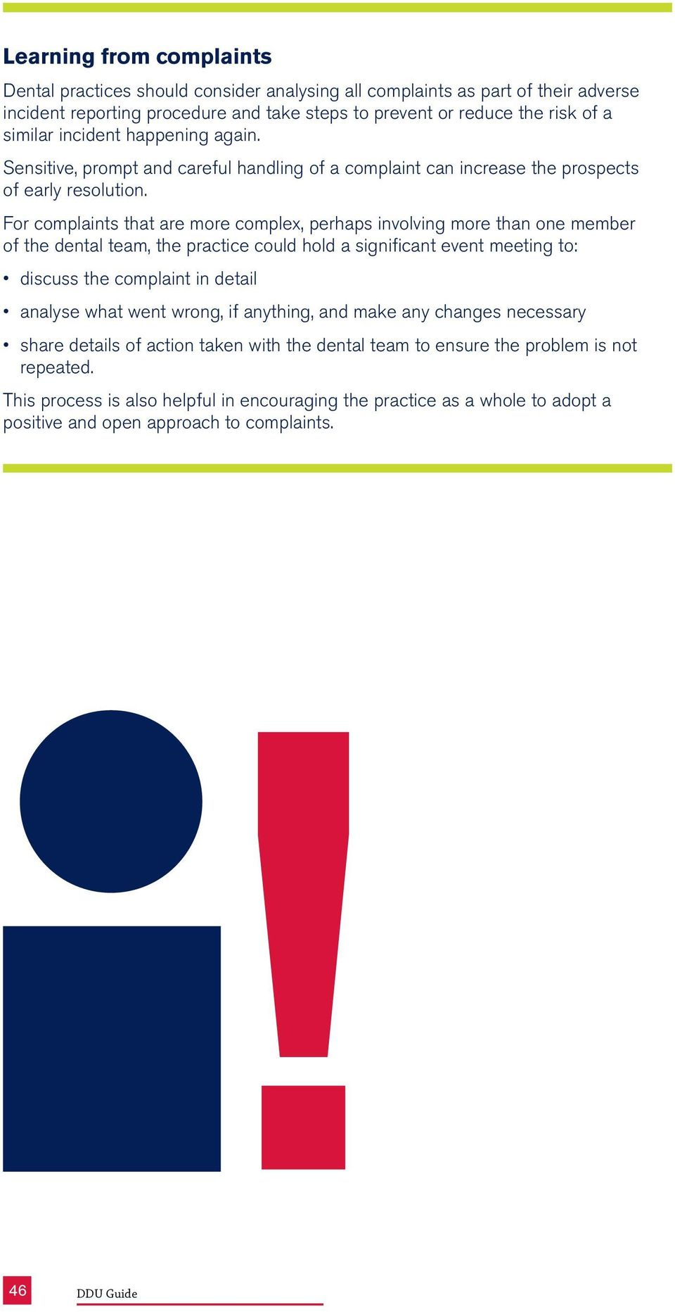 For complaints that are more complex, perhaps involving more than one member of the dental team, the practice could hold a significant event meeting to: discuss the complaint in detail analyse what