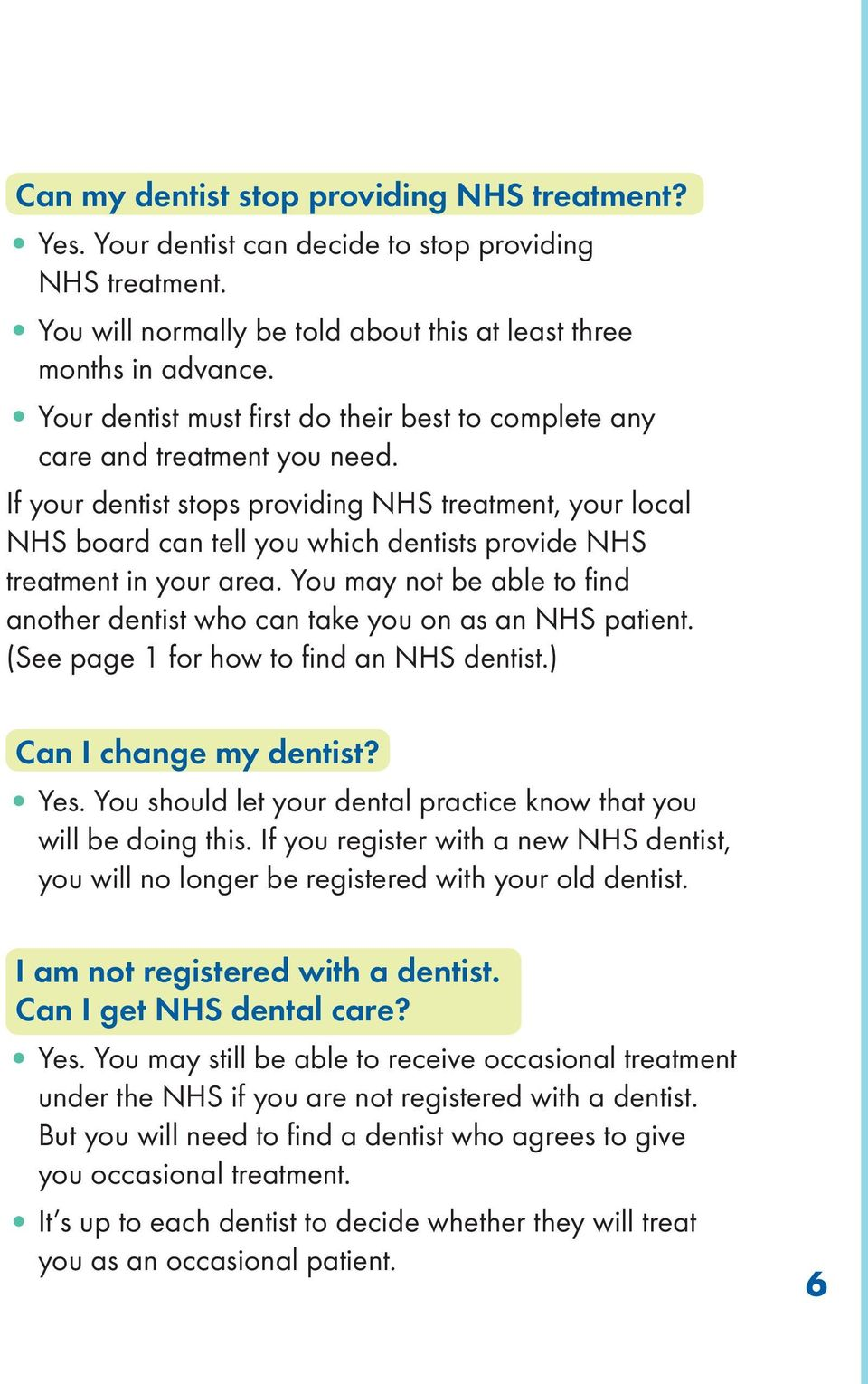 If your dentist stops providing NHS treatment, your local NHS board can tell you which dentists provide NHS treatment in your area.