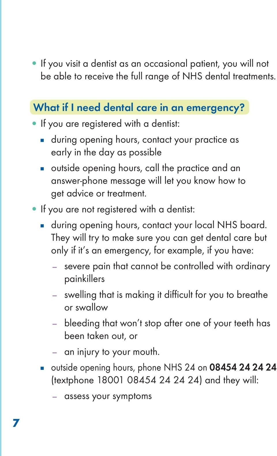 know how to get advice or treatment. If you are not registered with a dentist: n during opening hours, contact your local NHS board.