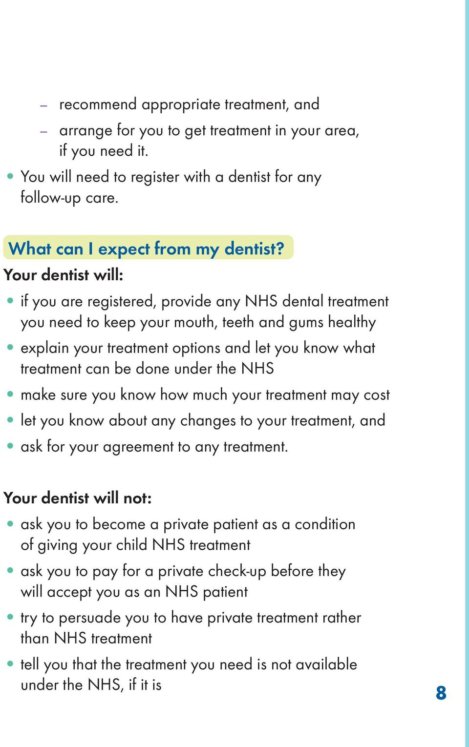 done under the NHS make sure you know how much your treatment may cost let you know about any changes to your treatment, and ask for your agreement to any treatment.