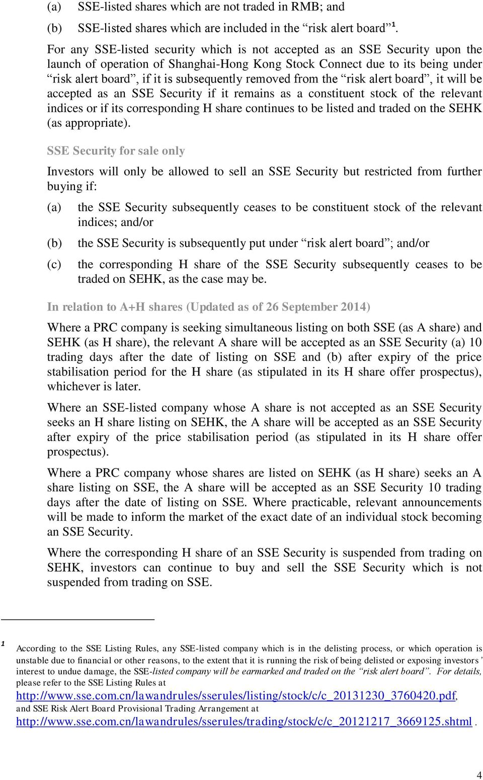 removed from the risk alert board, it will be accepted as an SSE Security if it remains as a constituent stock of the relevant indices or if its corresponding H share continues to be listed and