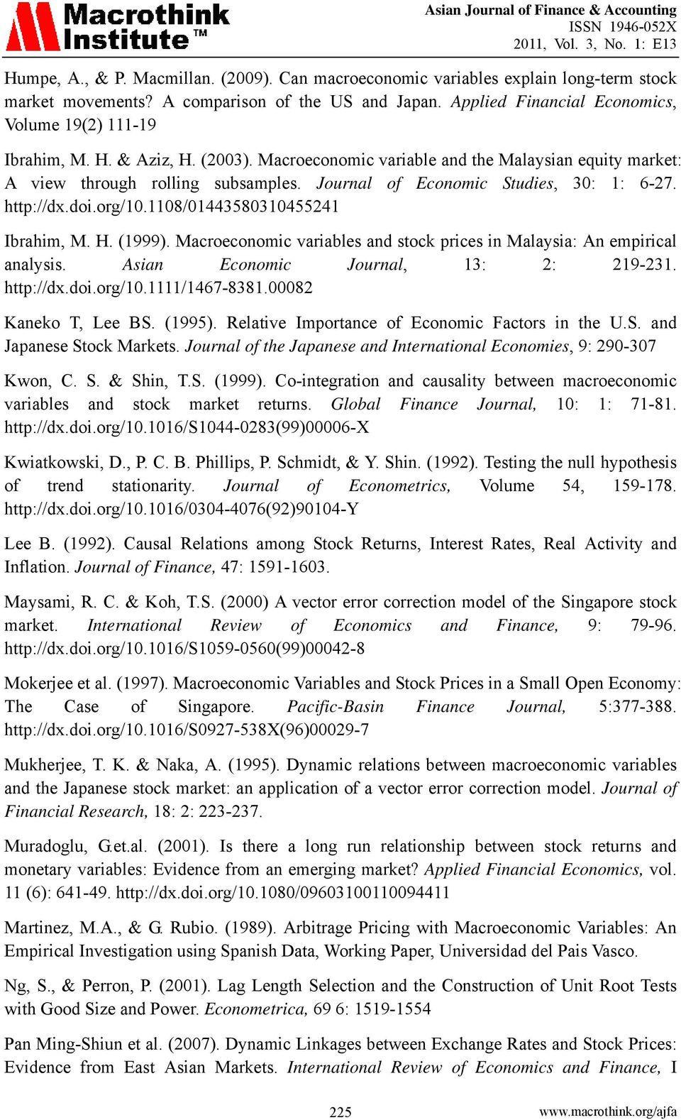 Journal of Economic Sudies, 30: 1: 6-7. hp://dx.doi.org/10.1108/0144358031045541 Ibrahim, M. H. (1999). Macroeconomic variables and sock prices in Malaysia: An empirical analysis.