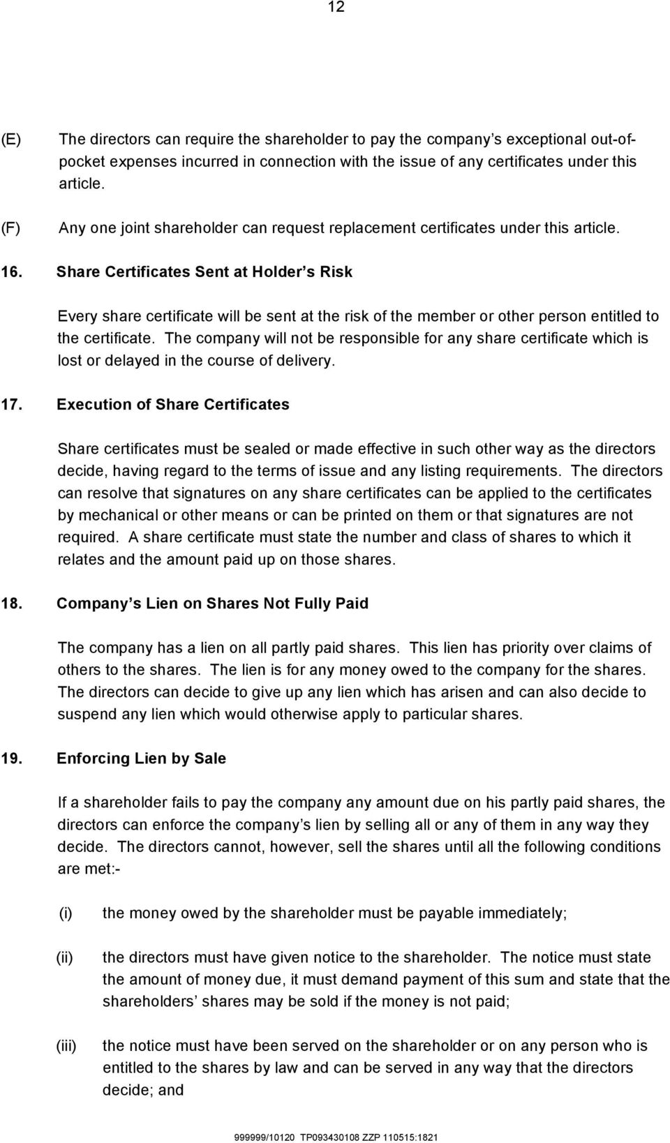 Share Certificates Sent at Holder s Risk Every share certificate will be sent at the risk of the member or other person entitled to the certificate.
