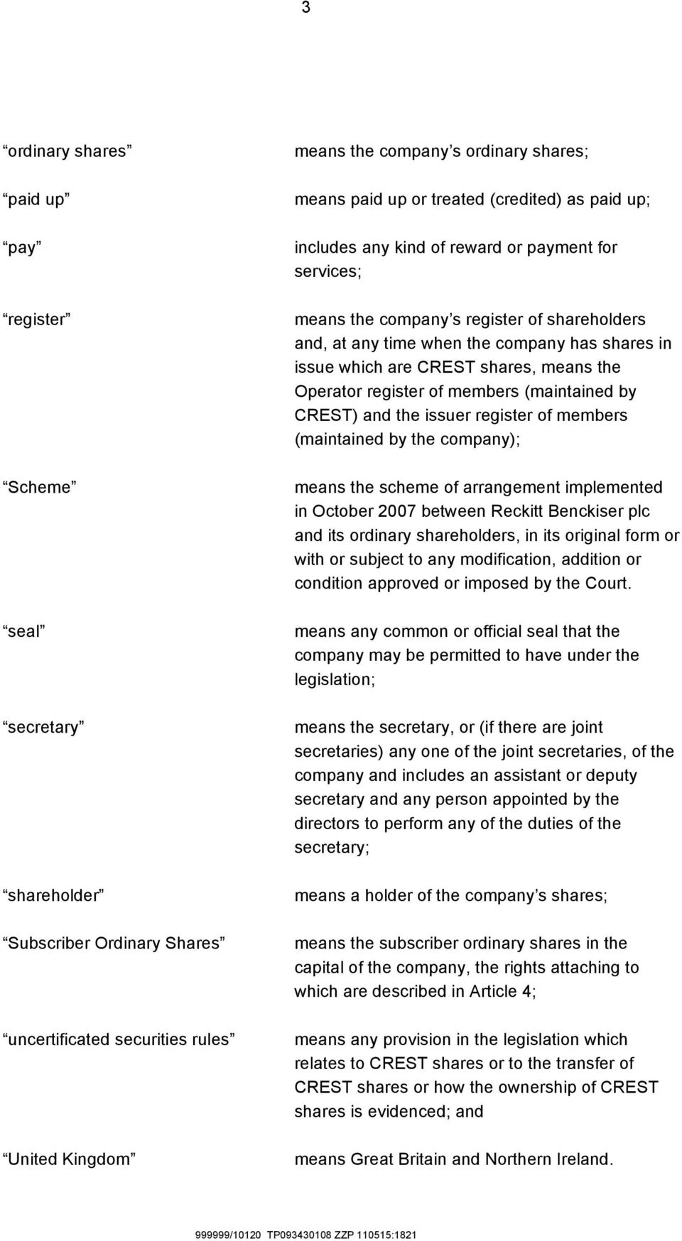 CREST shares, means the Operator register of members (maintained by CREST) and the issuer register of members (maintained by the company); means the scheme of arrangement implemented in October 2007
