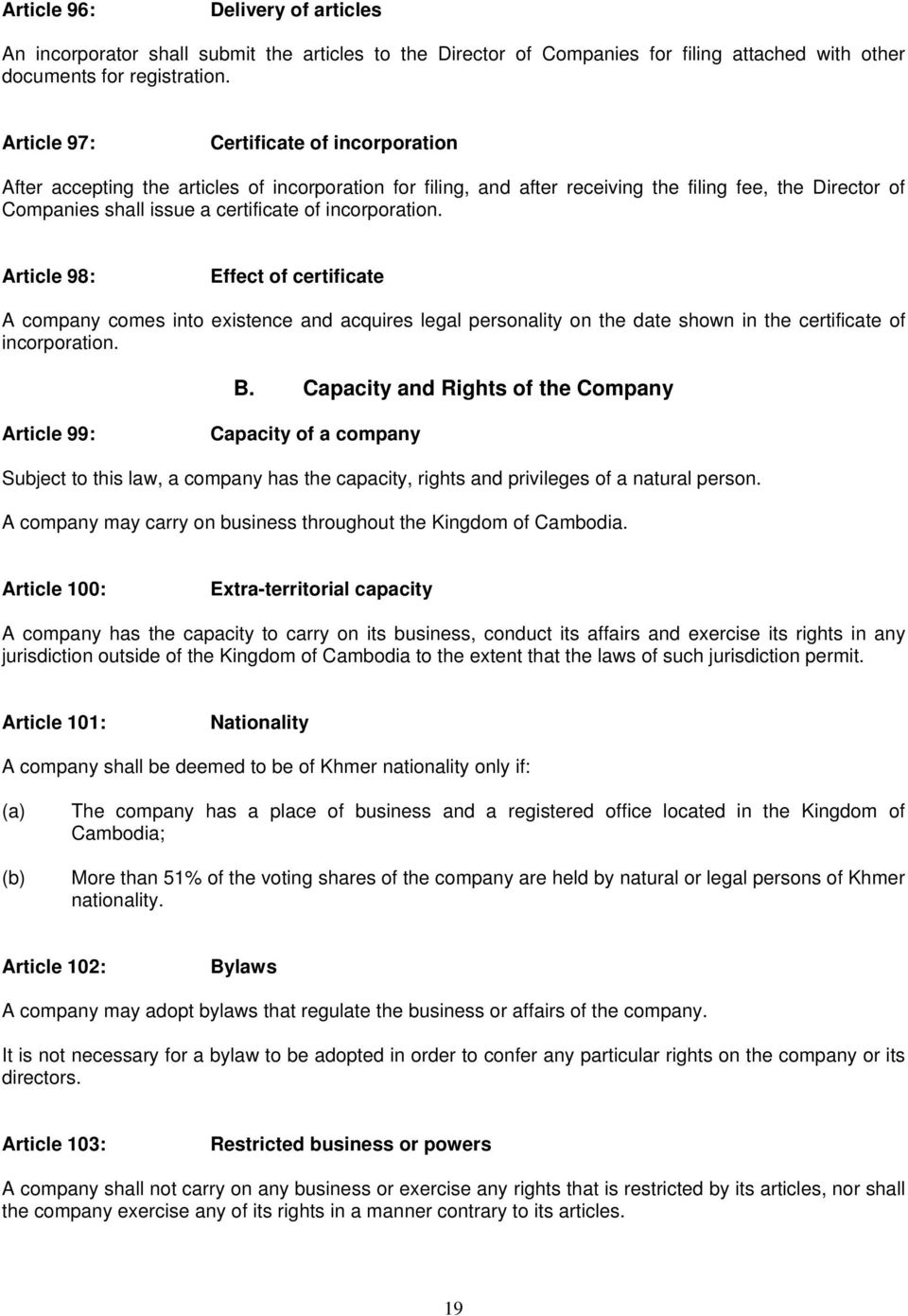 incorporation. Article 98: Effect of certificate A company comes into existence and acquires legal personality on the date shown in the certificate of incorporation. B.