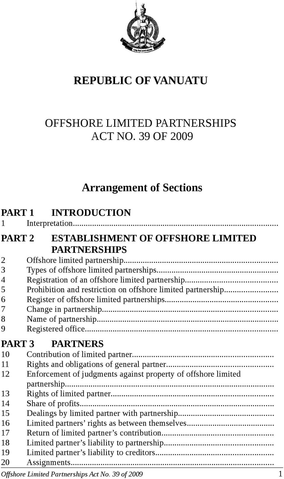 .. 5 Prohibition and restriction on offshore limited partnership... 6 Register of offshore limited partnerships... 7 Change in partnership... 8 Name of partnership... 9 Registered office.