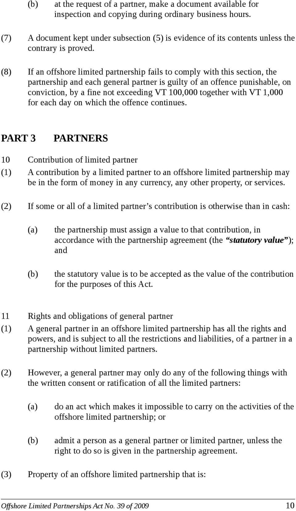 (8) If an offshore limited partnership fails to comply with this section, the partnership and each general partner is guilty of an offence punishable, on conviction, by a fine not exceeding VT