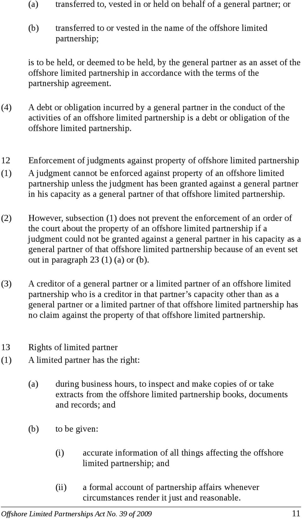 (4) A debt or obligation incurred by a general partner in the conduct of the activities of an offshore limited partnership is a debt or obligation of the offshore limited partnership.